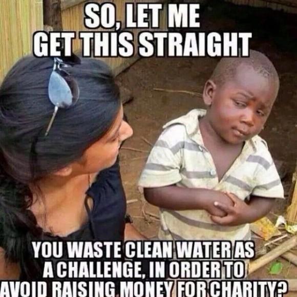 A ver si lo entiendo... ¿Estáis gastando agua limpia en un reto para evitar donar dinero a la caridad?
