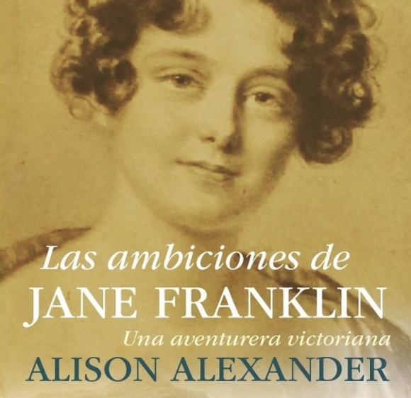 Las ambiciones de Jane Franklin, Alison Alexander | Ediciones Casiopea