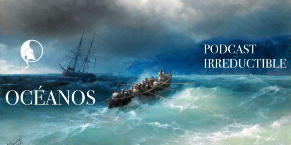 OCÉANOS, la nueva serie de expediciones en el Podcast Irreductible